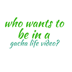 who wants to be in a gacha life video? word cloud art
